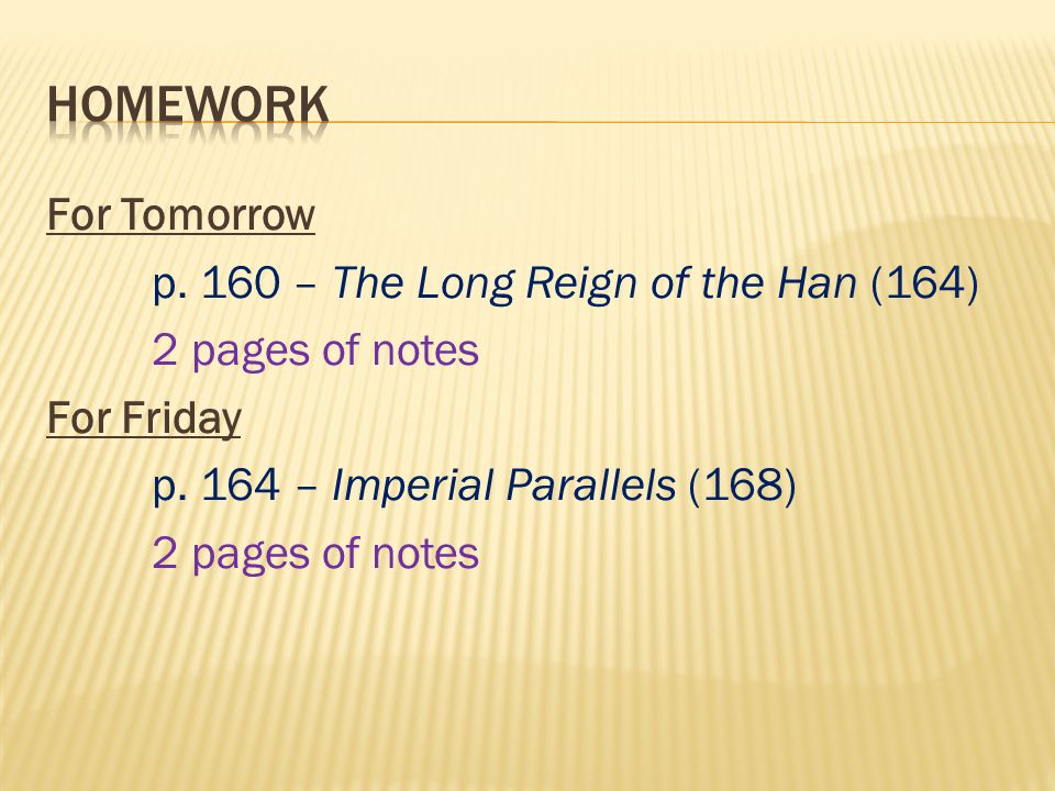 For Tomorrow p. 160 – The Long Reign of the Han (164) 2 pages of notes For Friday p.