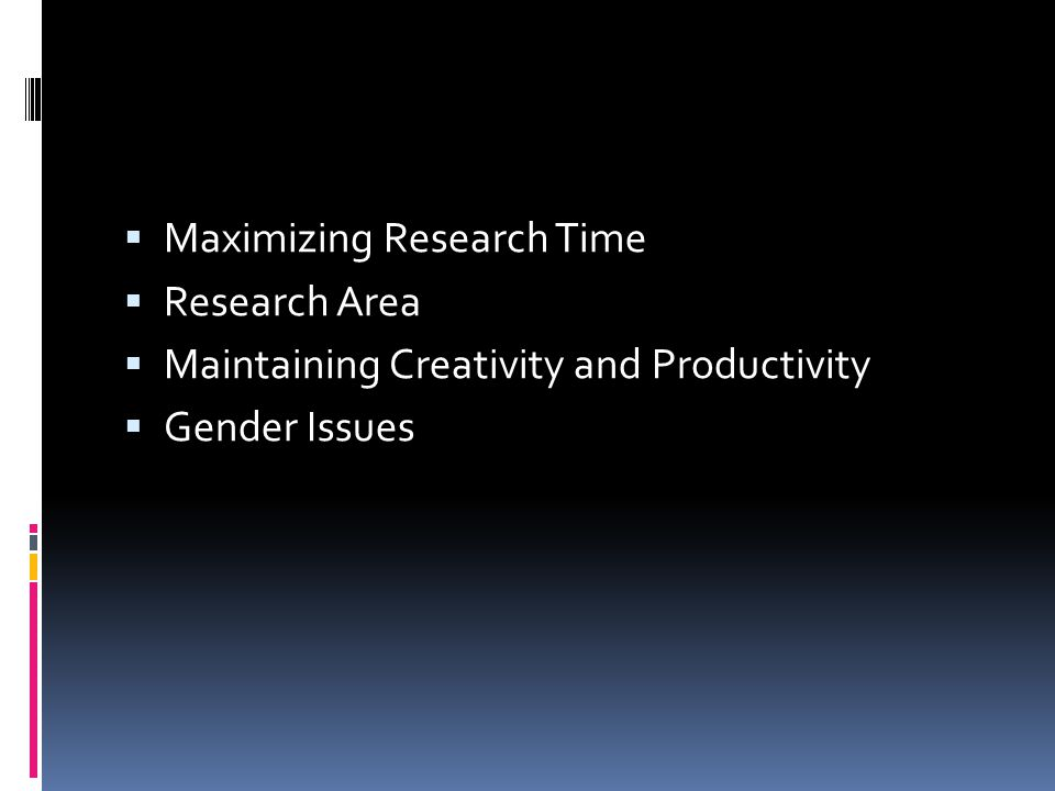  Maximizing Research Time  Research Area  Maintaining Creativity and Productivity  Gender Issues