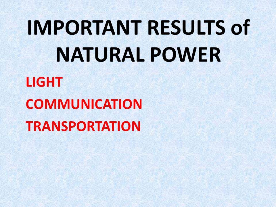 IMPORTANT RESULTS of NATURAL POWER LIGHT COMMUNICATION TRANSPORTATION