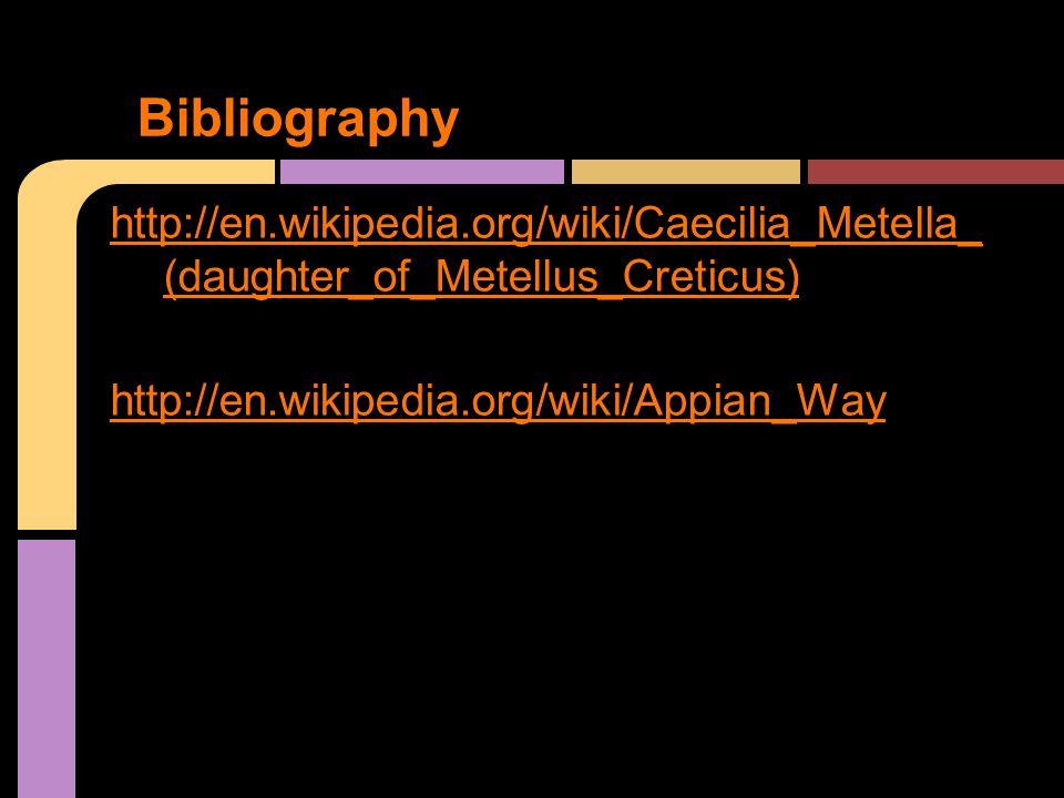 http://en.wikipedia.org/wiki/Caecilia_Metella_ (daughter_of_Metellus_Creticus) http://en.wikipedia.org/wiki/Appian_Way Bibliography