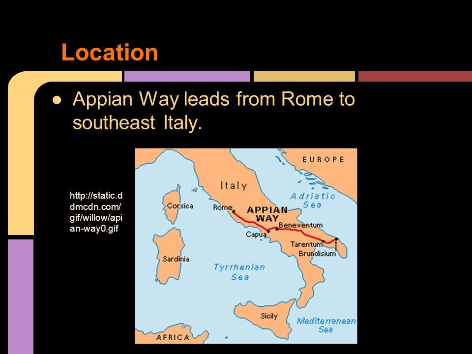 ●Appian Way leads from Rome to southeast Italy.