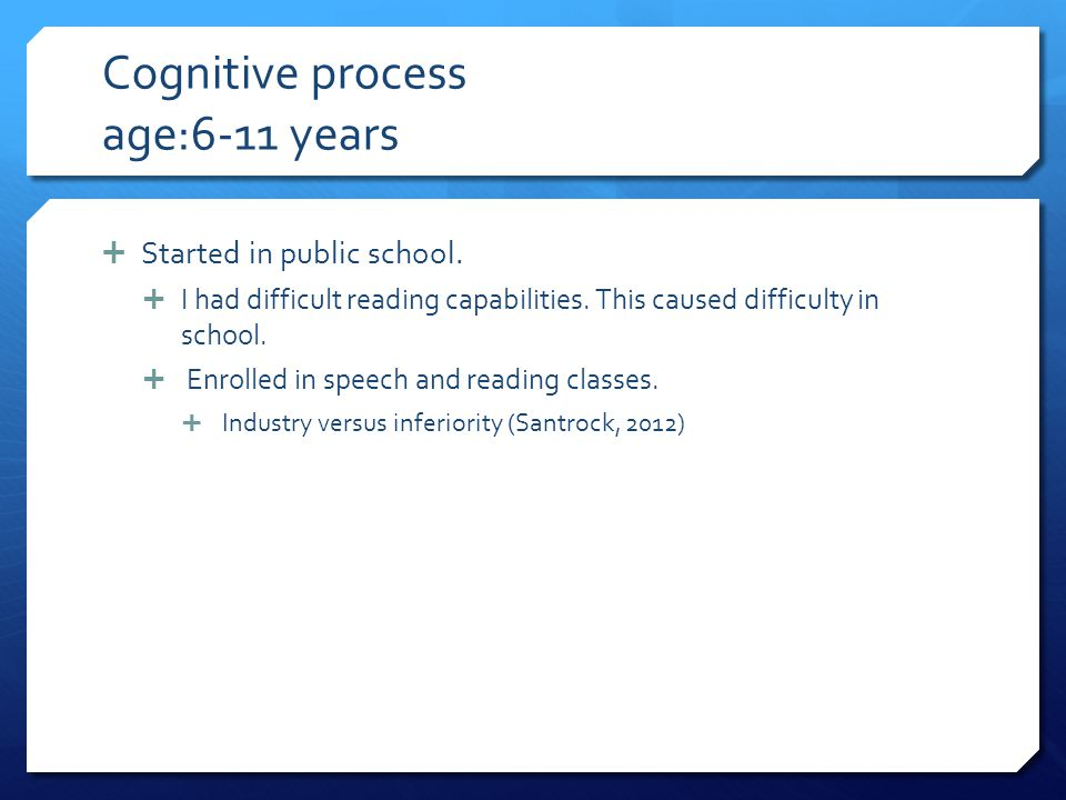 Cognitive process age:6-11 years  Started in public school.
