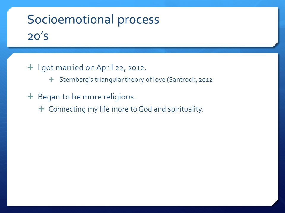 Socioemotional process 20's  I got married on April 22, 2012.