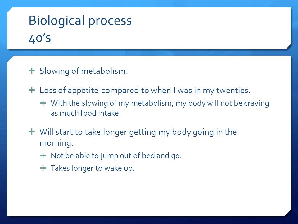 Biological process 40's  Slowing of metabolism.