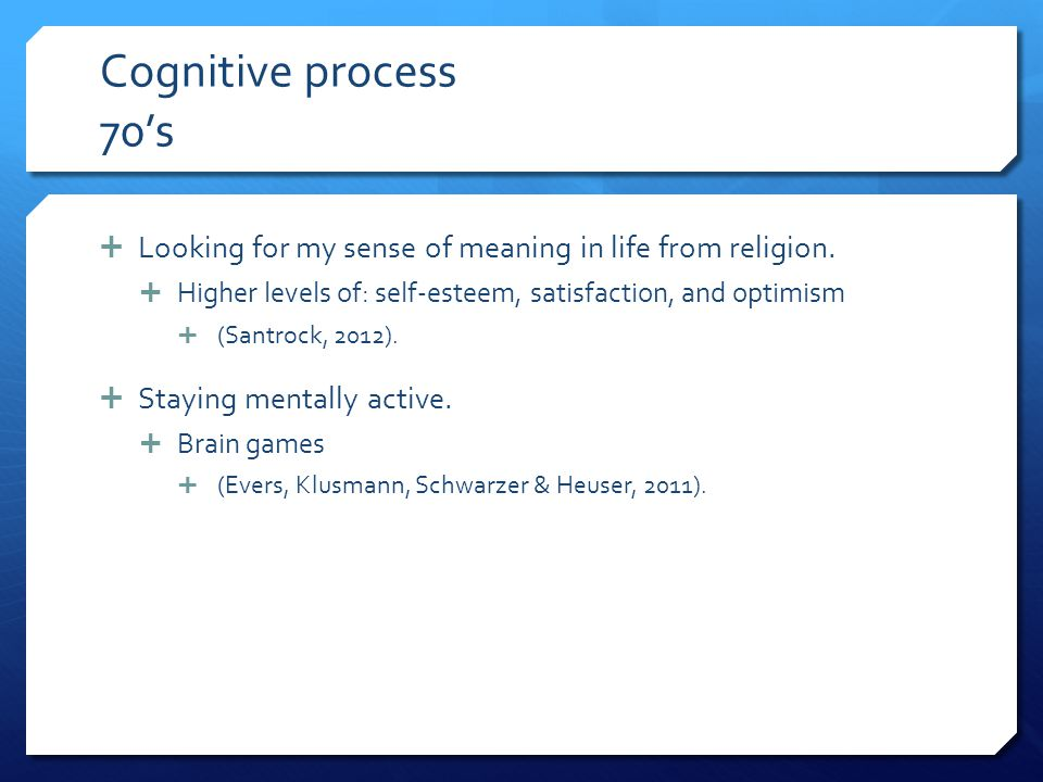 Cognitive process 70's  Looking for my sense of meaning in life from religion.