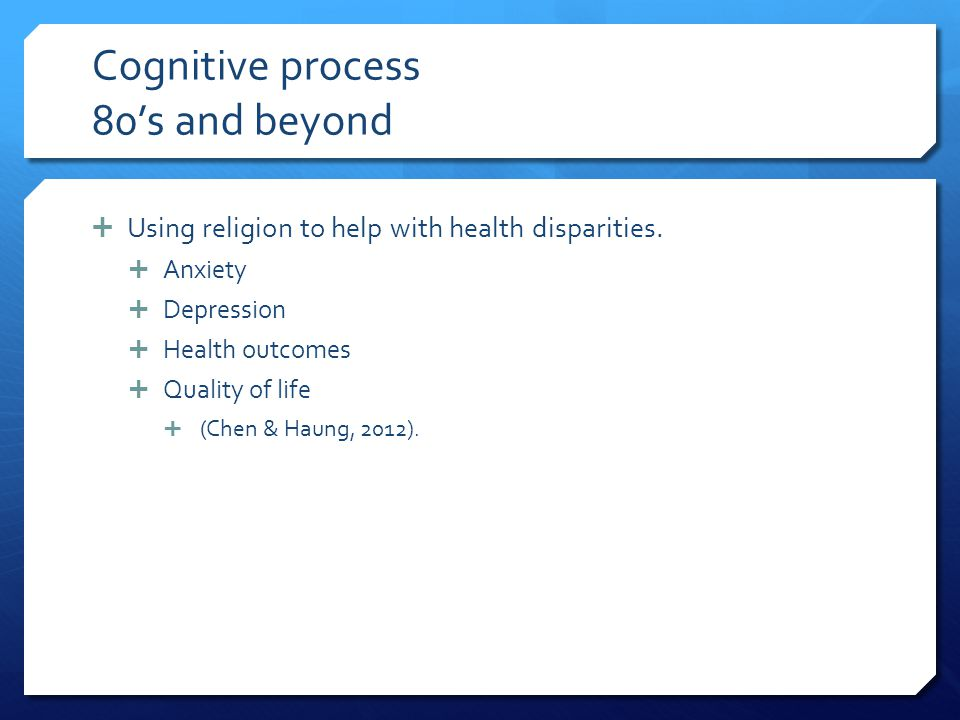 Cognitive process 80's and beyond  Using religion to help with health disparities.