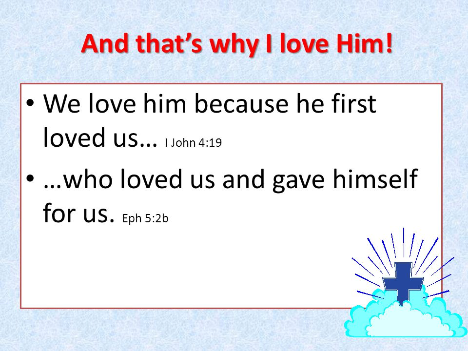 And here's how I love Him.…walk in love as Christ also has...