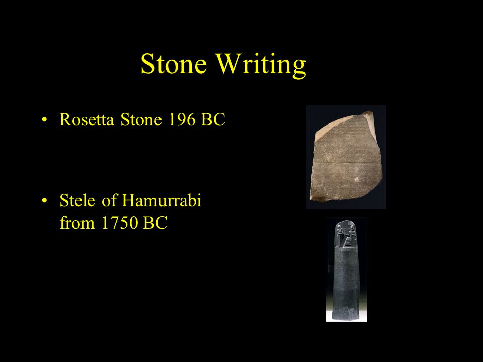 Stone Writing…. Rosetta Stone 196 BC Stele of Hamurrabi from 1750 BC