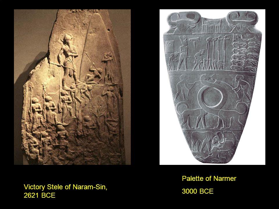 Palette of Narmer 3000 BCE Victory Stele of Naram-Sin, 2621 BCE