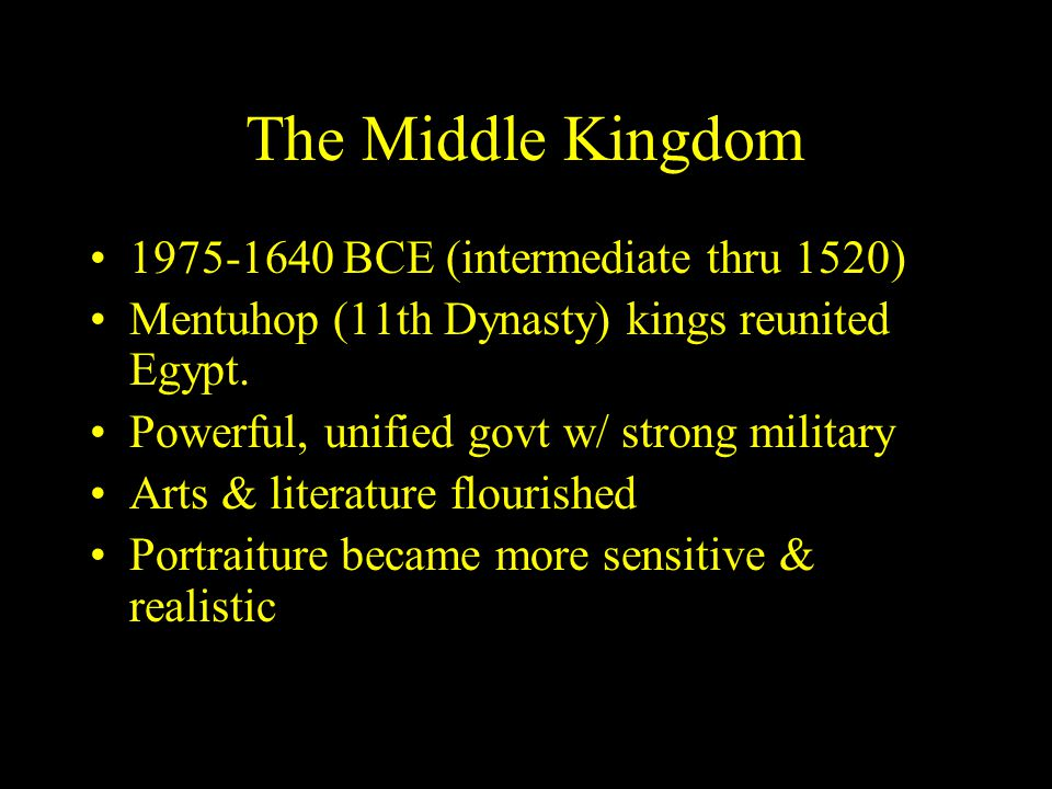 The Middle Kingdom 1975-1640 BCE (intermediate thru 1520) Mentuhop (11th Dynasty) kings reunited Egypt.