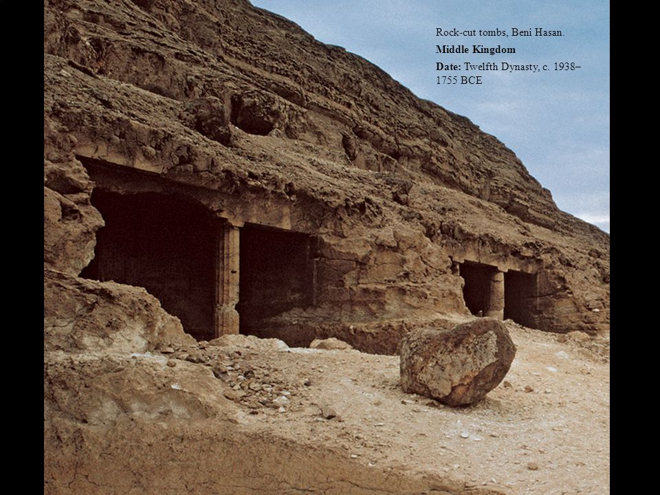 Rock-cut tombs, Beni Hasan. Middle Kingdom Date: Twelfth Dynasty, c. 1938– 1755 BCE