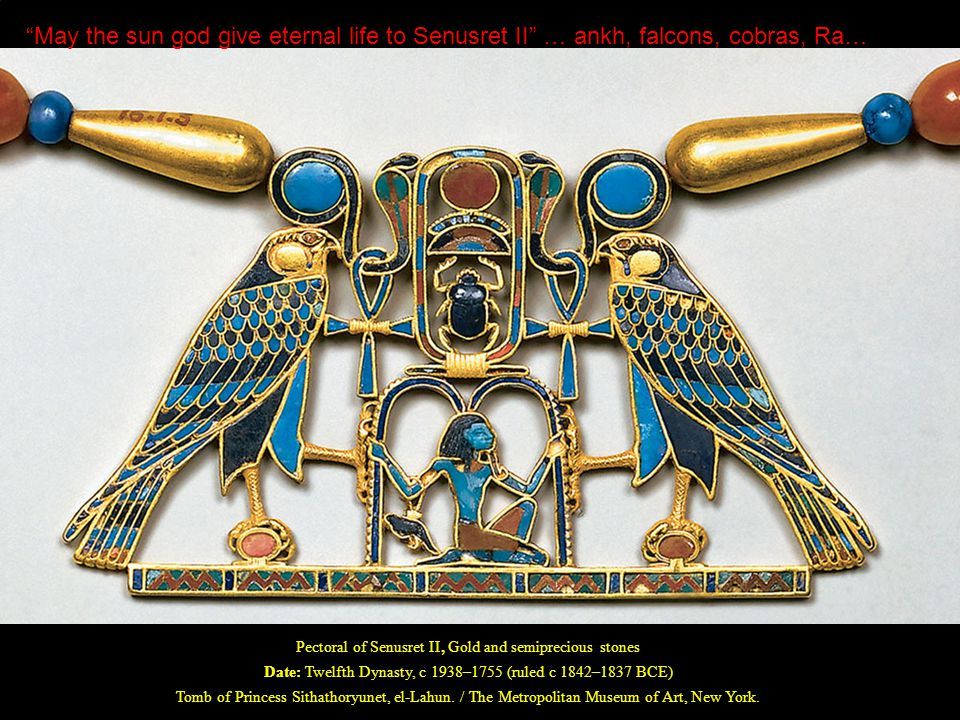 Pectoral of Senusret II, Gold and semiprecious stones Date: Twelfth Dynasty, c 1938–1755 (ruled c 1842–1837 BCE) Tomb of Princess Sithathoryunet, el-Lahun.