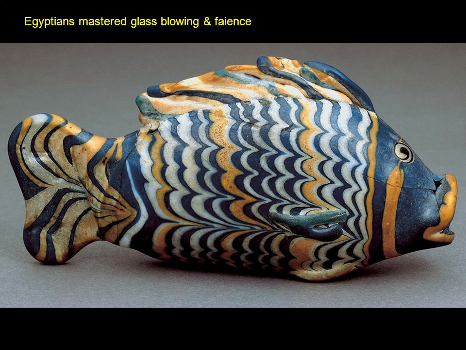 Egyptians mastered glass blowing & faience
