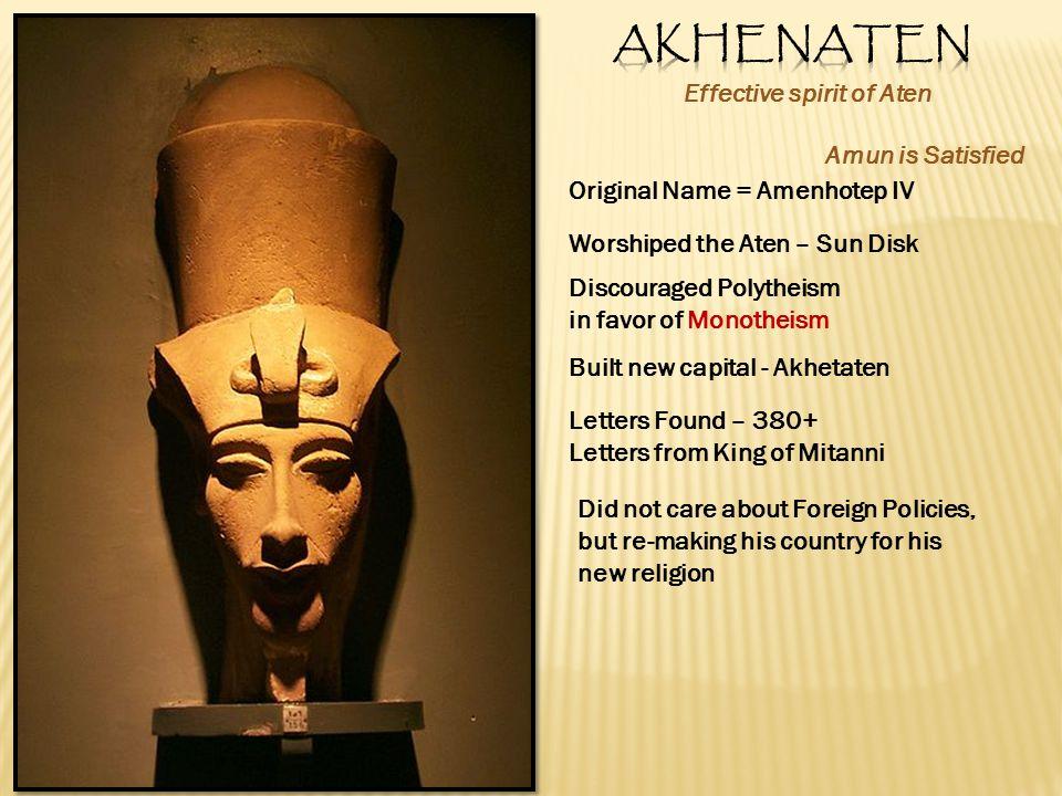 Effective spirit of Aten Original Name = Amenhotep IV Amun is Satisfied Worshiped the Aten – Sun Disk Discouraged Polytheism in favor of Monotheism Bu