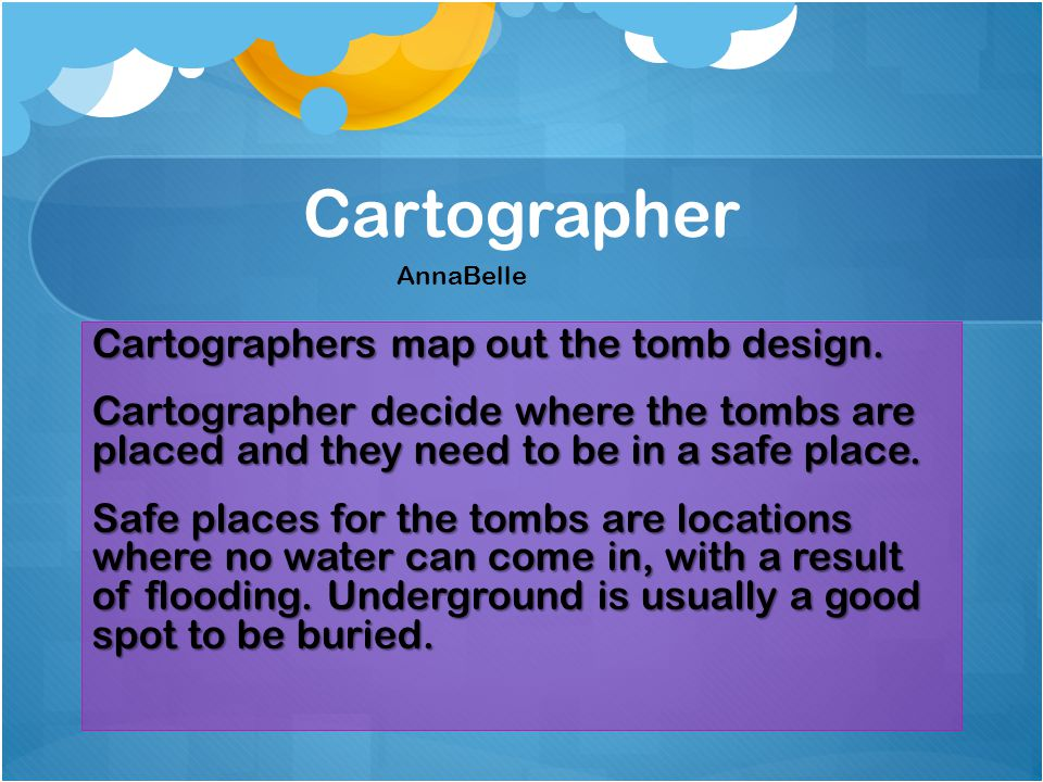 Cartographer Cartographers map out the tomb design.