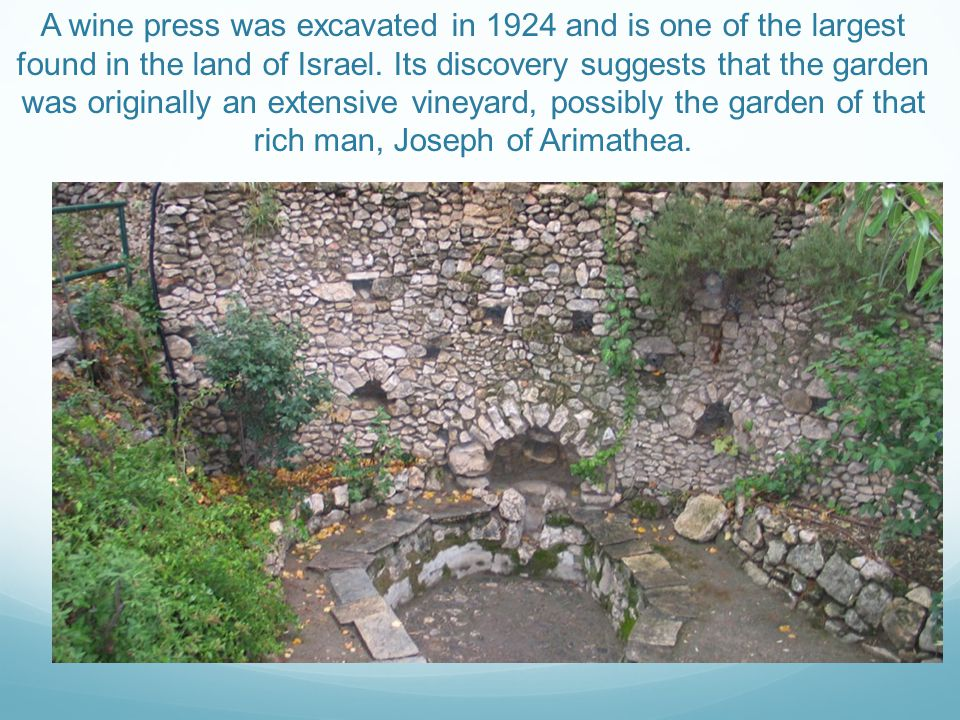 A wine press was excavated in 1924 and is one of the largest found in the land of Israel. Its discovery suggests that the garden was originally an ext