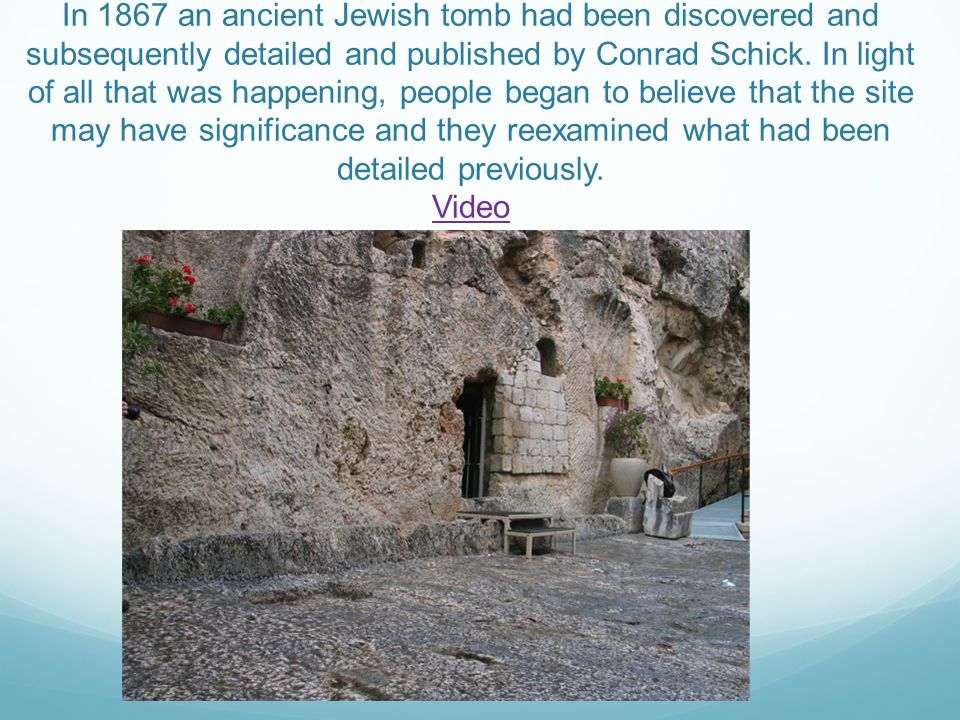 In 1867 an ancient Jewish tomb had been discovered and subsequently detailed and published by Conrad Schick. In light of all that was happening, peopl