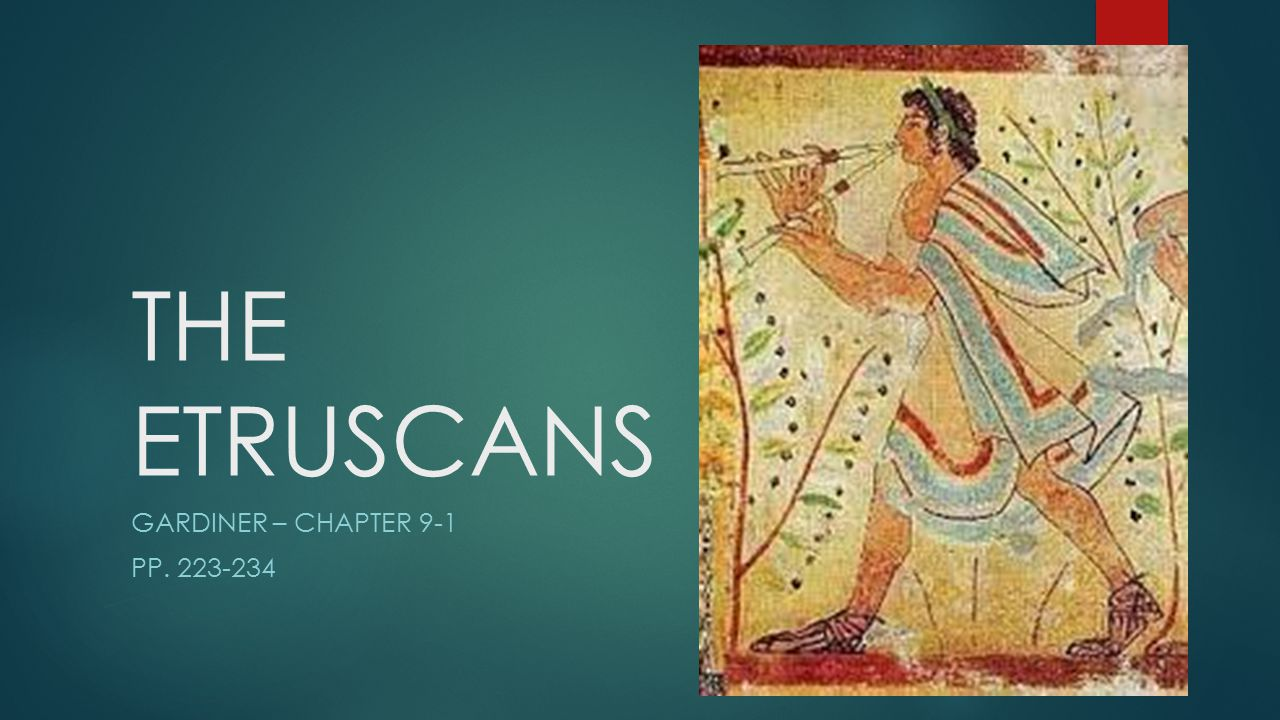 THE ETRUSCANS GARDINER – CHAPTER 9-1 PP. 223-234