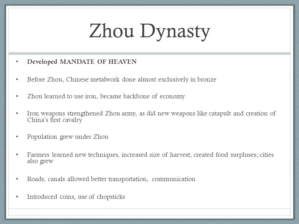 Zhou Dynasty Developed MANDATE OF HEAVEN Before Zhou, Chinese metalwork done almost exclusively in bronze Zhou learned to use iron, became backbone of