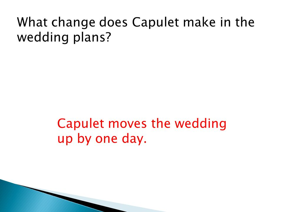 What change does Capulet make in the wedding plans Capulet moves the wedding up by one day.