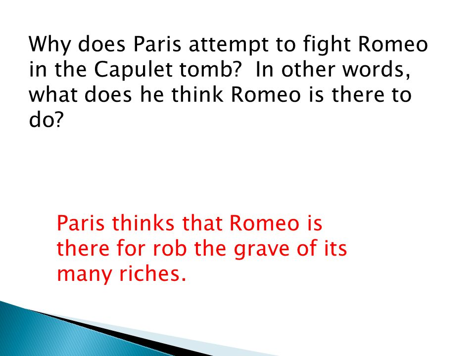 Why does Paris attempt to fight Romeo in the Capulet tomb.