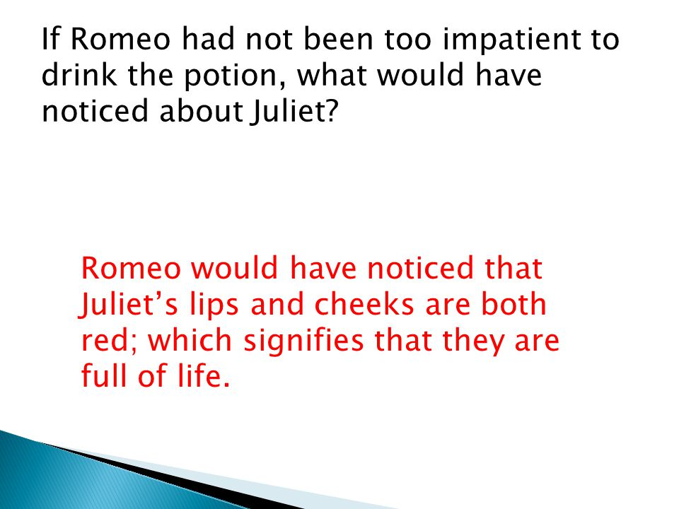 If Romeo had not been too impatient to drink the potion, what would have noticed about Juliet.