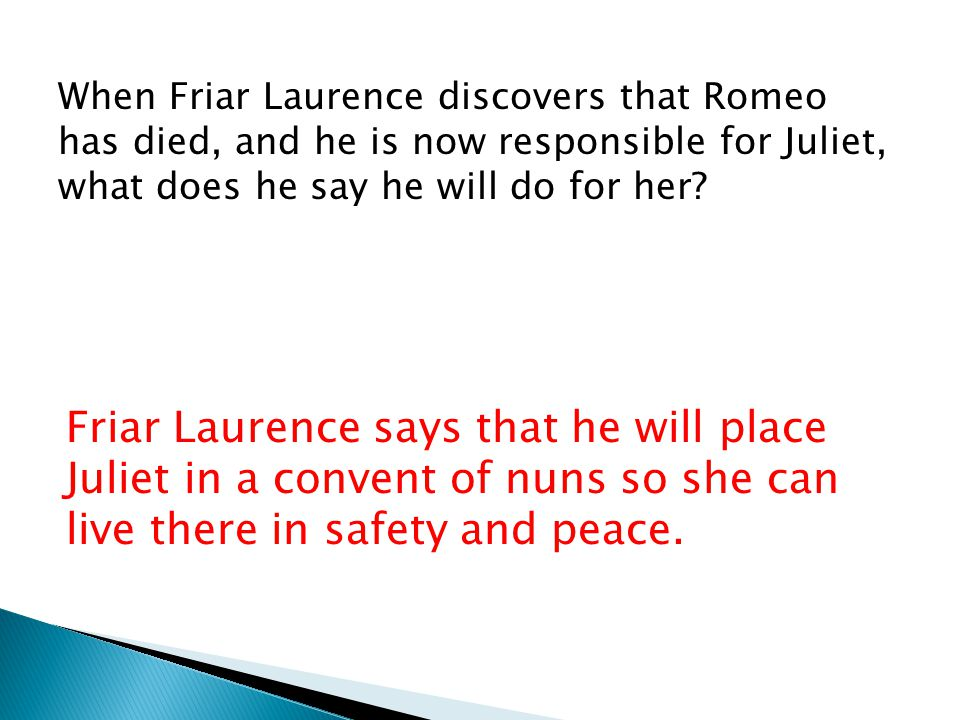 When Friar Laurence discovers that Romeo has died, and he is now responsible for Juliet, what does he say he will do for her.