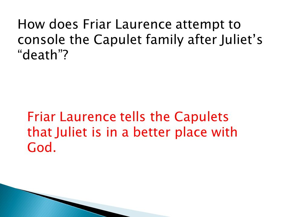 How does Friar Laurence attempt to console the Capulet family after Juliet's death .