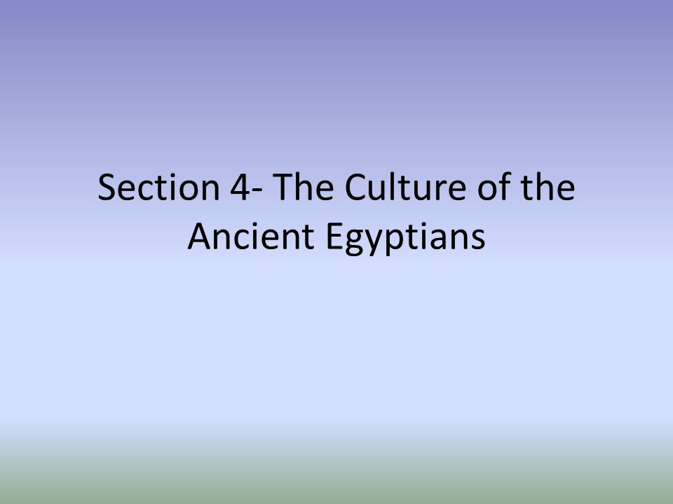 Section 4- The Culture of the Ancient Egyptians