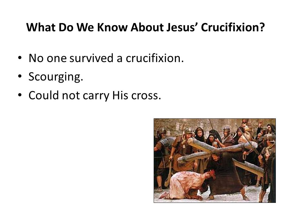 What Do We Know About Jesus' Crucifixion. No one survived a crucifixion.