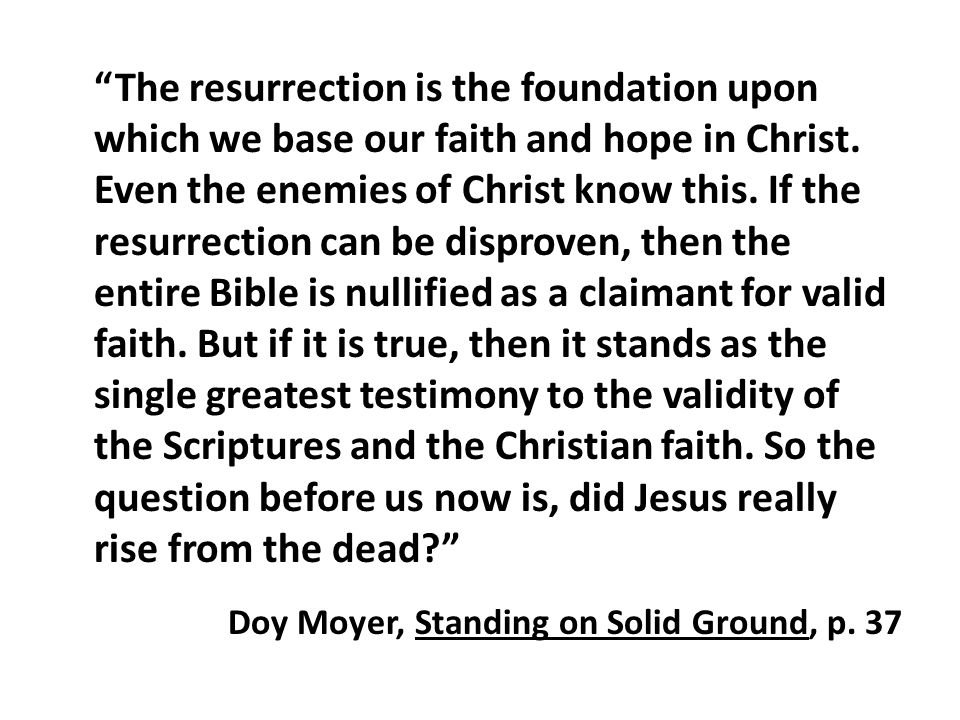 The resurrection is the foundation upon which we base our faith and hope in Christ.