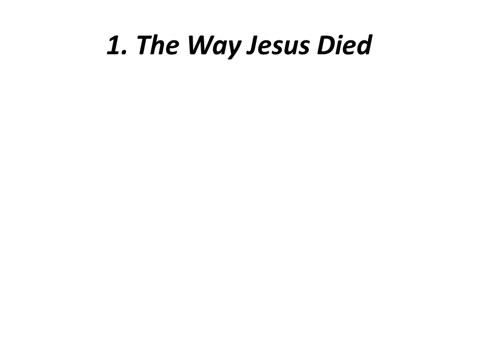 1. The Way Jesus Died