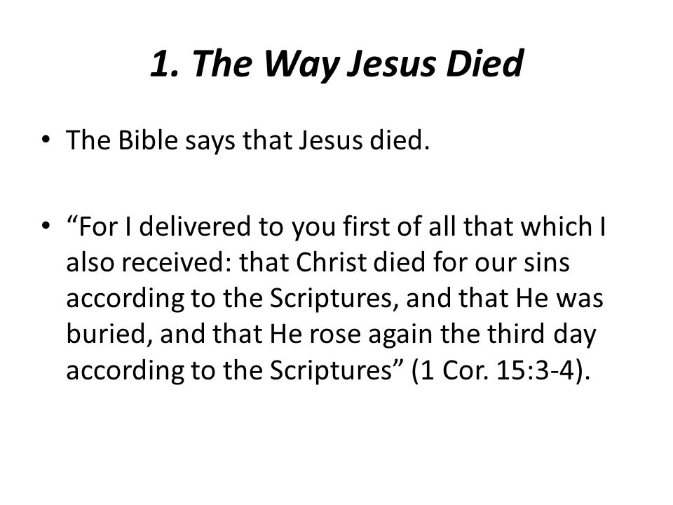 1. The Way Jesus Died The Bible says that Jesus died.