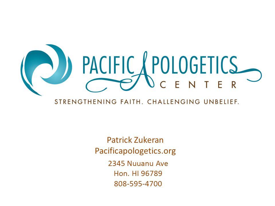 2345 Nuuanu Ave Hon. HI 96789 808-595-4700 Patrick Zukeran Pacificapologetics.org