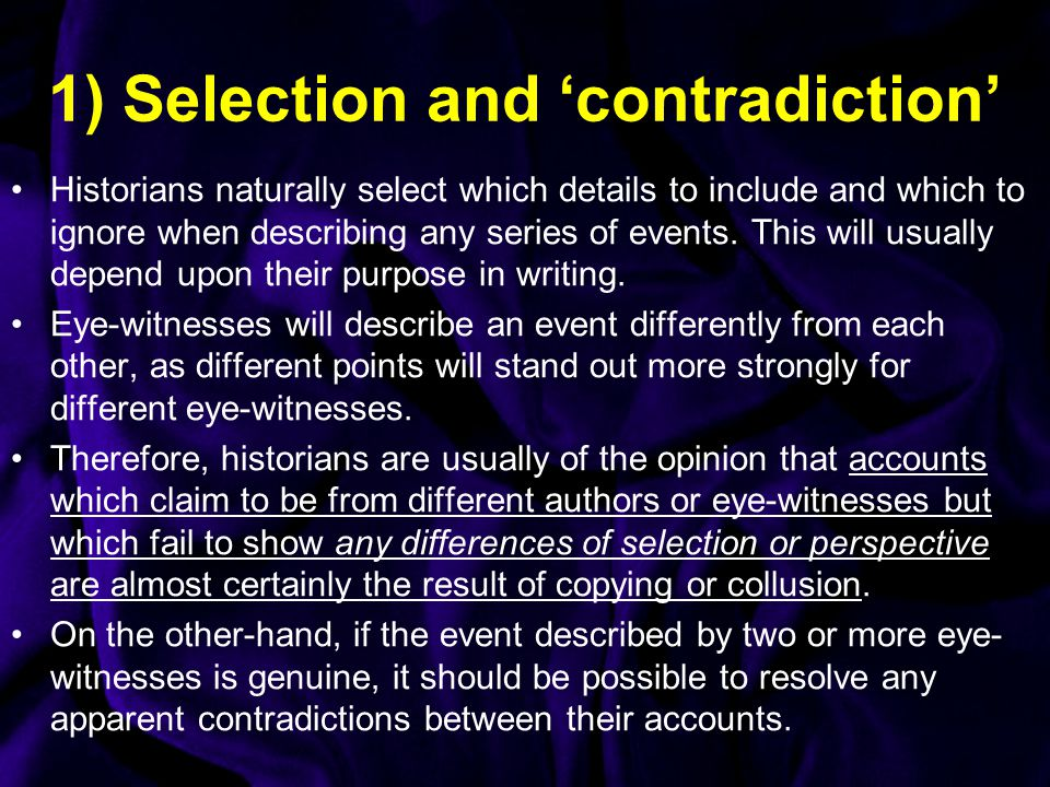 1) Selection and 'contradiction' Historians naturally select which details to include and which to ignore when describing any series of events.