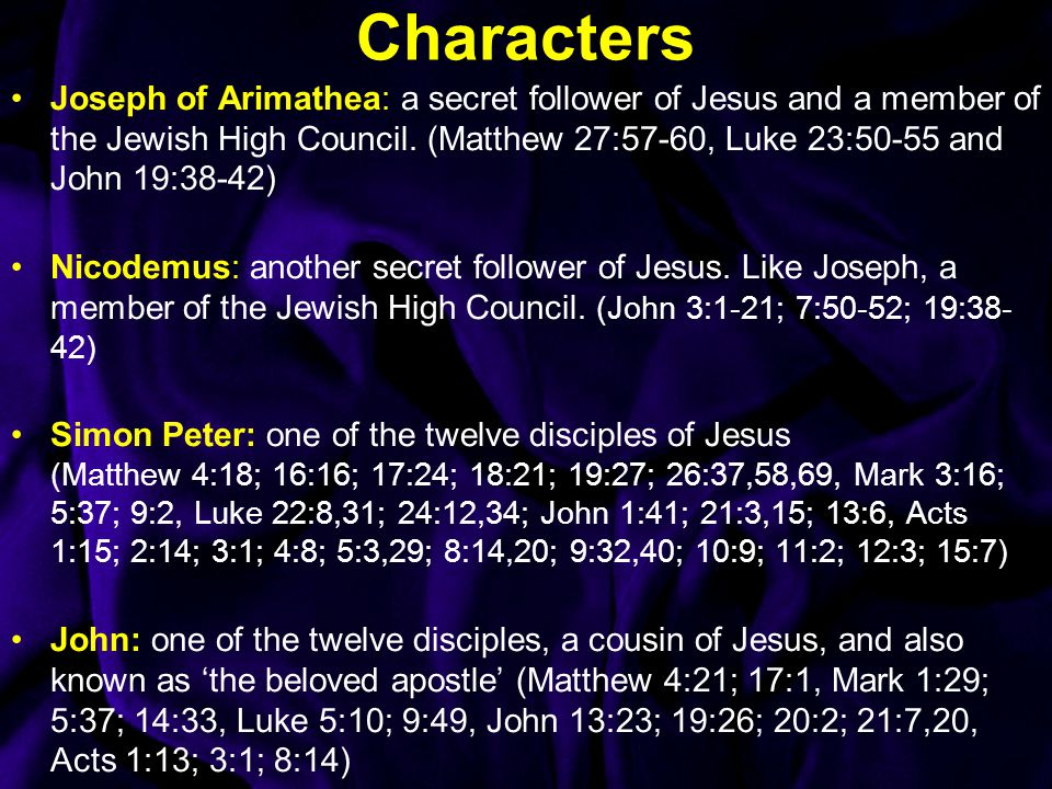 Characters Joseph of Arimathea: a secret follower of Jesus and a member of the Jewish High Council.