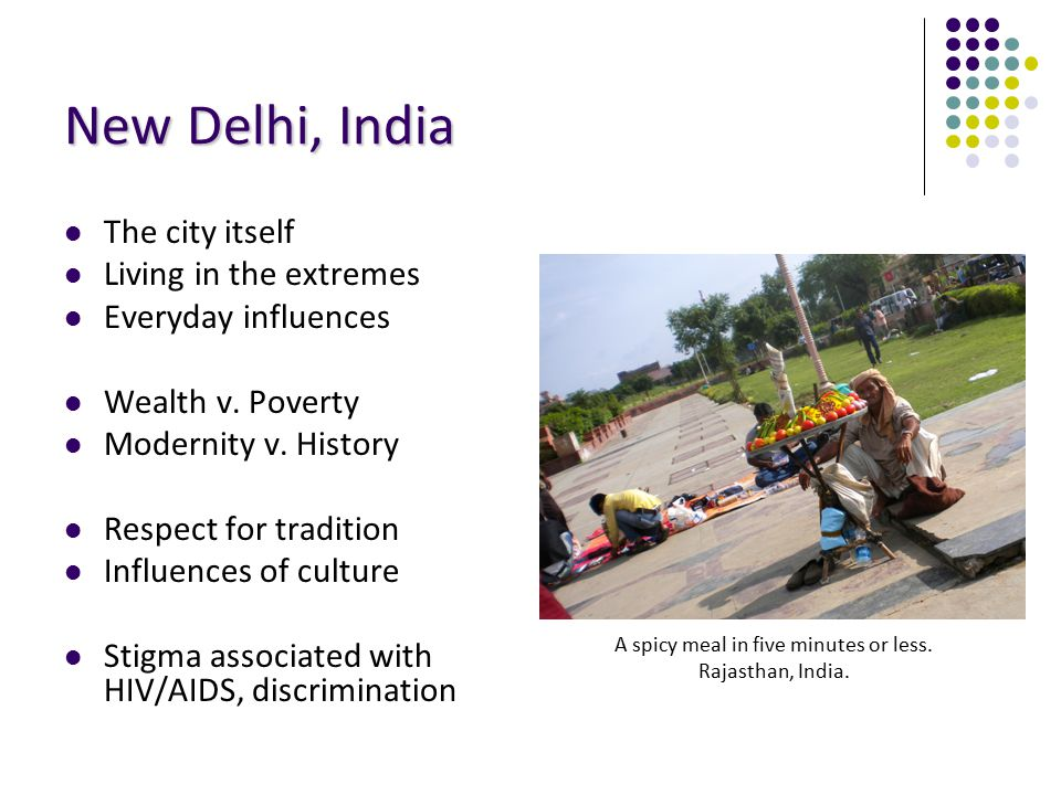 New Delhi, India The city itself Living in the extremes Everyday influences Wealth v.