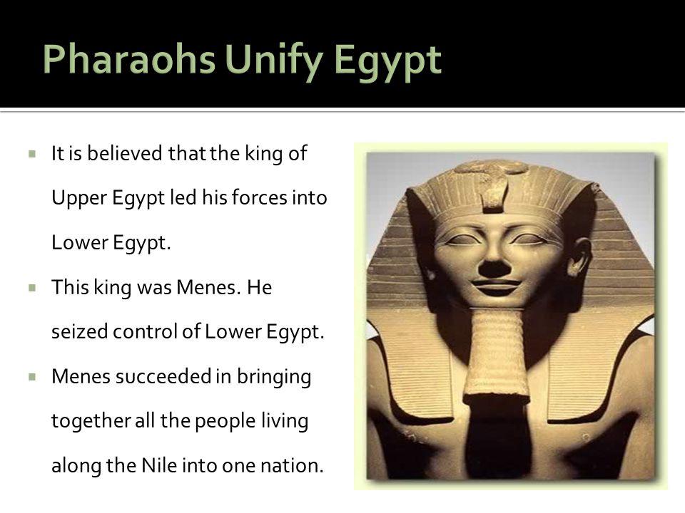 Menes became Egypt's first pharaoh, or ruler.