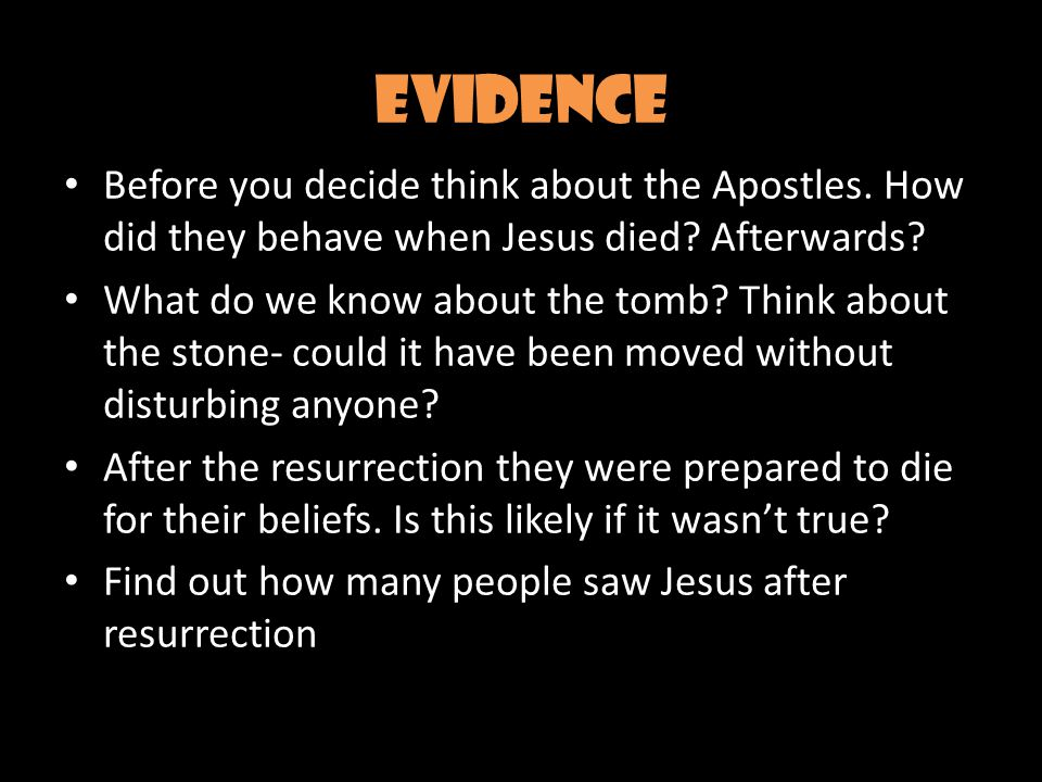 Evidence Before you decide think about the Apostles.