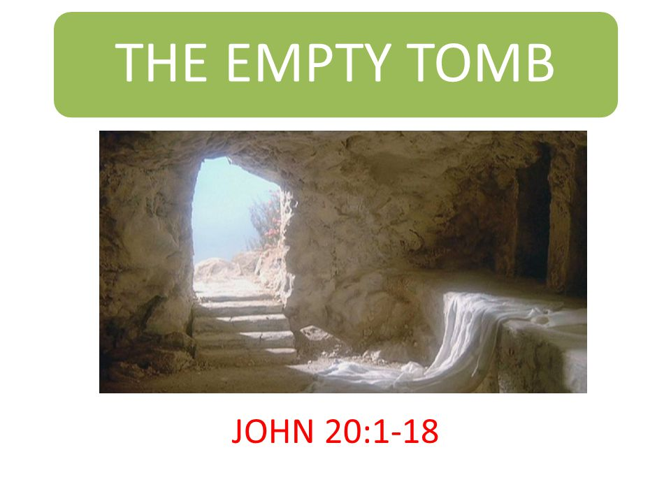 THE EMPTY TOMB JOHN 20:1-18