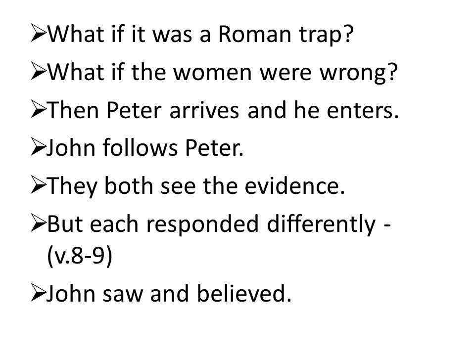  What if it was a Roman trap.  What if the women were wrong.