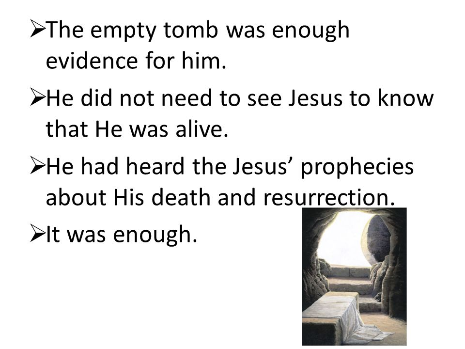  The empty tomb was enough evidence for him.
