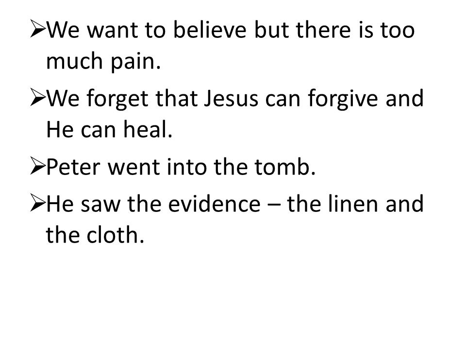  We want to believe but there is too much pain.