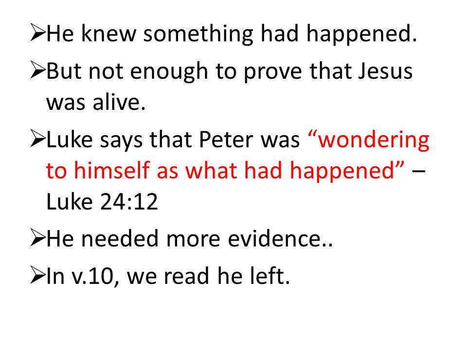  He knew something had happened.  But not enough to prove that Jesus was alive.