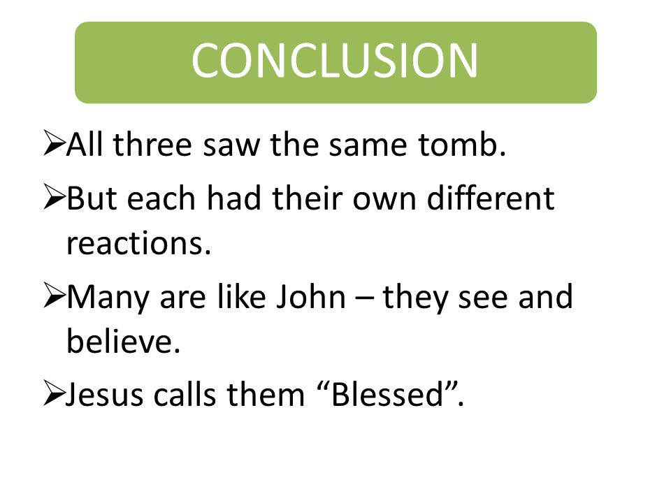 CONCLUSION  All three saw the same tomb.  But each had their own different reactions.