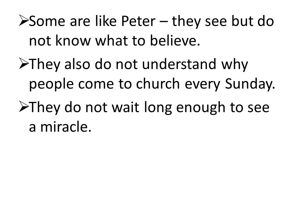  Some are like Peter – they see but do not know what to believe.