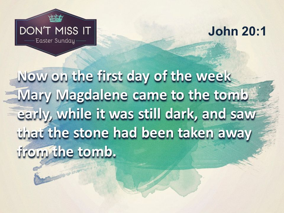 John 20:1 Now on the first day of the week Mary Magdalene came to the tomb early, while it was still dark, and saw that the stone had been taken away from the tomb.