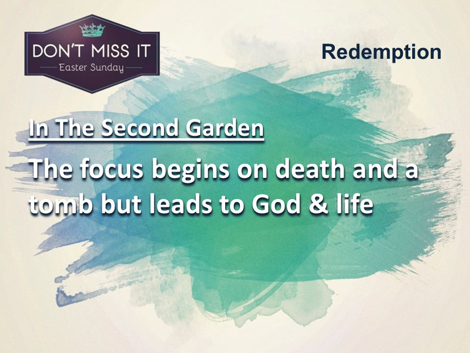 In The Second Garden The focus begins on death and a tomb but leads to God & life In The Second Garden The focus begins on death and a tomb but leads to God & life Redemption