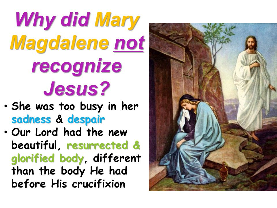 Why did Mary Magdalene not recognize Jesus.