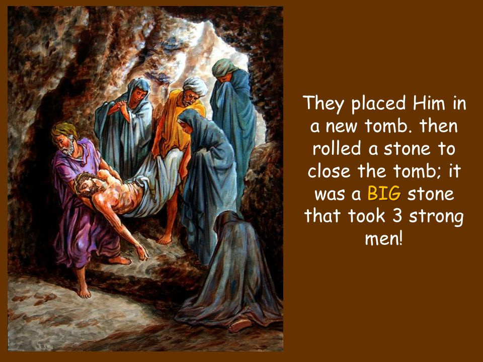 They placed Him in a new tomb.